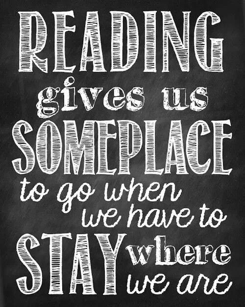 "Kristin Holt | ""Reading gives us someplace to go when we have to stay where we are."" Quote fron annonymous reader."