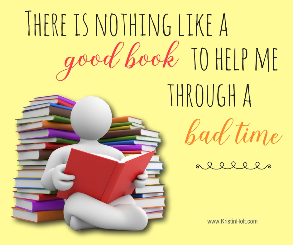 "Kristin Holt | Quotes - ""There is nothing like a good book to help me through a bad time."" ~ unknown"