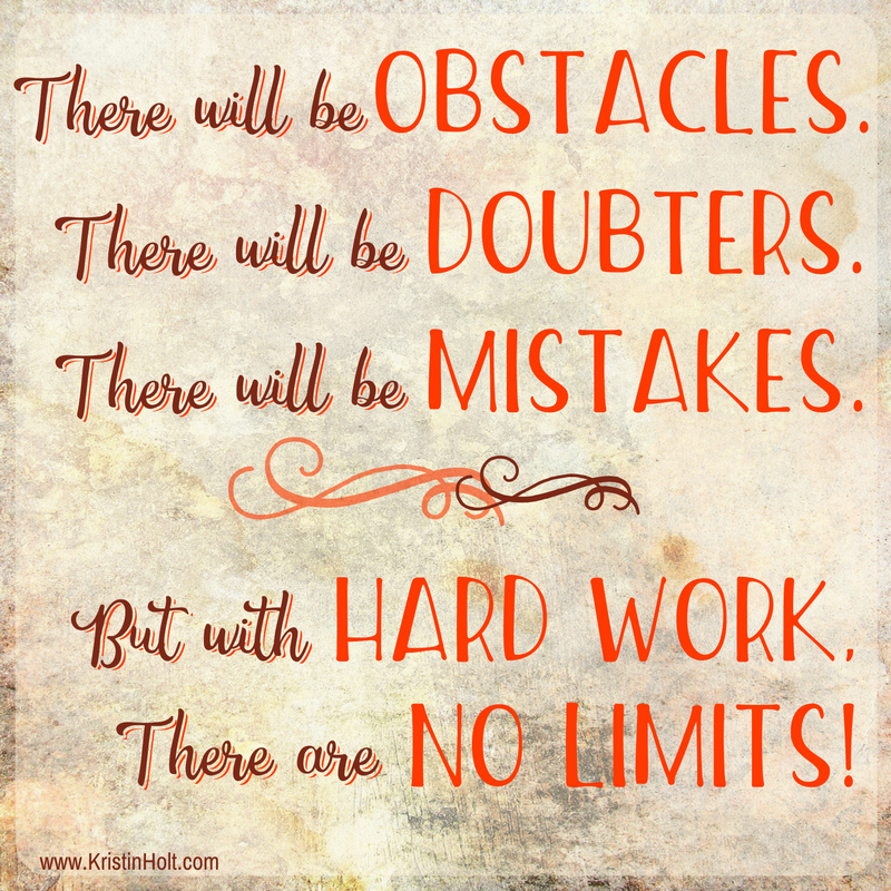 "Kristin Holt | Quotes - ""There will be ostacles. There will be doubters. There will be mistakes. But with hard work, therea re no limits!"" Unknown."
