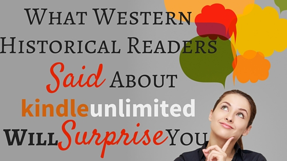 What Western Historical Readers Said About Kindle Unlimited WILL Surprise You…