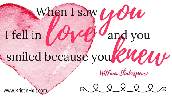 "Kristin Holt | Quotes: ""When I saw you I fell in love and you smiled because you knew."" ~ William Shakespeare"