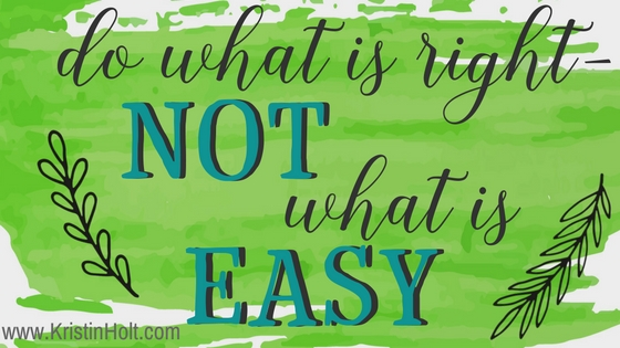 "Kristin Holt | Quotes: ""Do what is right not what is easy."" Unknown."