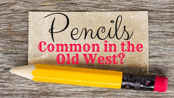 Kristin Holt | Pencils: Common in the Old West?