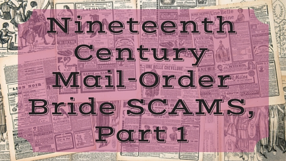 Nineteenth Century Mail-Order Bride SCAMS, Part 1