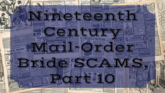Nineteenth Century Mail-Order Bride SCAMS, Part 10
