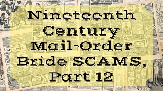 Nineteenth Century Mail-Order Bride SCAMS, Part 12