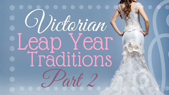 Victorian Leap Year Traditions, Part 2