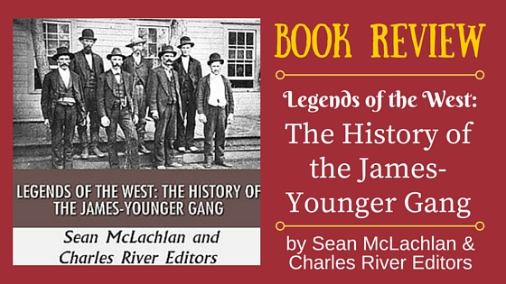Book Review by Author Kristin Holt: THE HISTORY OF THE JAMES-YOUNGER GANG by Sean McLachlan and Charles River Editors