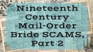Kristin Holt | Nineteenth Century Mail-Order Bride SCAMS, Part 2