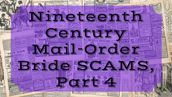 Nineteenth Century Mail-Order Bride SCAMS, Part 4