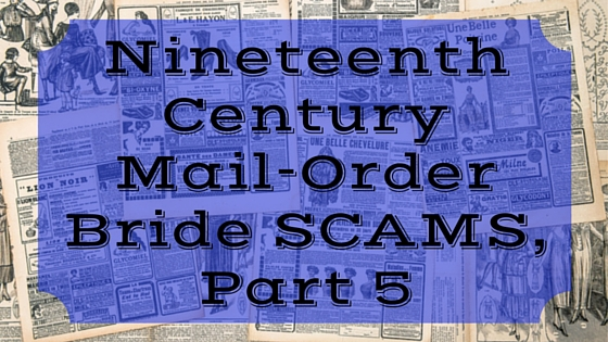 Nineteenth Century Mail-Order Bride SCAMS, Part 5