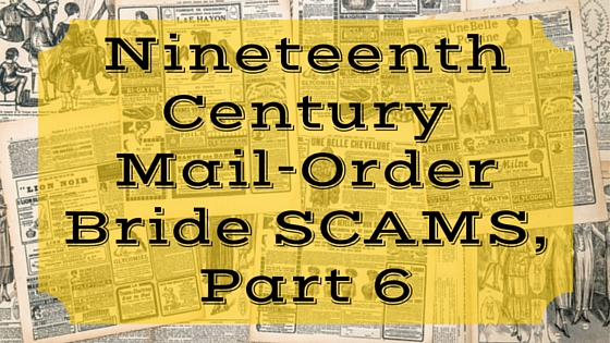 Nineteenth Century Mail-Order Bride SCAMS, Part 6