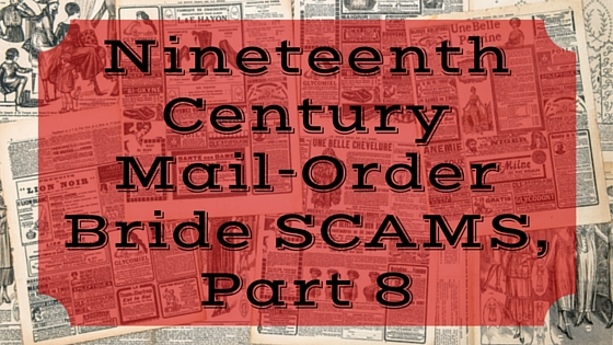 Nineteenth Century Mail-Order Bride SCAMS, Part 8
