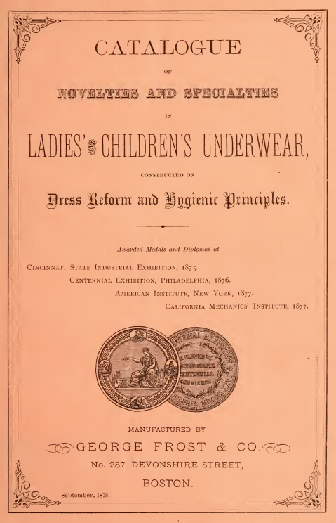 Kristin Holt | Mail-Order Catalogues: Timeline & Truth. September 1878: Catalogue of Novelties and Specialties in Ladies' and Children's Underwear, constructed on Dress Reform and Hygienic Principles. Manufactured by George Frost & Co., 287 Devonshire Street, Boston, Massachusetts.