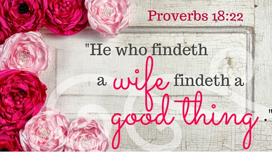 "Kristin Holt | ""He who findeth a wife findeth a good thing."" Proverbs 18:22"