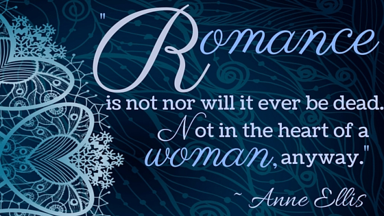 "Kristin Holt | Quotes - ""Romance is not nor will it ever be dead. Not in the heart of a woman, anyway."" ~ Anne Ellis"