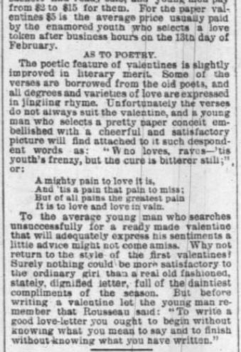 From the Chicago Daily Tribune, Thursday, 14 February 1889, pg 9. The average cost of a paper Valentine, the purpose and necessity of poetry, and strong recommendation for a genuine Love letter.