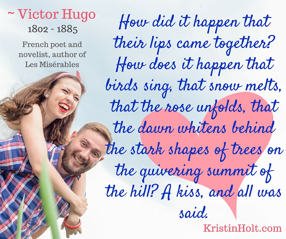 "Kristin Holt | Victor Hugo (1802-1885) Quote: ""... A Kiss, and all was said."""