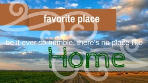 Kristin Holt | Favorite Place ~ be it ever so humble, there's no place like Home. Related to Book Description: The Drifter's Proposal.