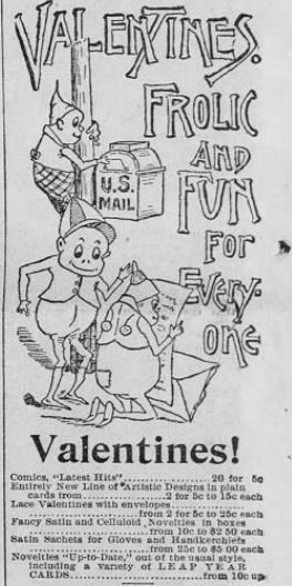 Valentines Advertisement. Note the inclusion of Leap Year cards in the ad (of particular humor and interest as 2016 is another Leap Year with February containing 29 days). The San Francisco Call, published 9 February 1896.