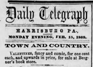 Valentines for Sale. Harrisburg Telegraph, Harrisburg, PA. 15 February, 1869.