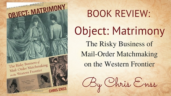 "Kristin Holt | ""Book Review: Object: Matrimony, The Risky Business of Mail-Order Matchmaking on the Western Frontier by Chriss Enss"" by USA Today Bestselling Author Kristin Holt"