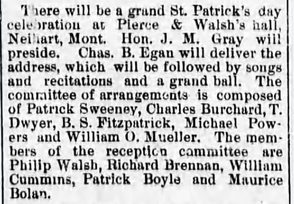 Ball and other events. Great Falls Weekly Tribune, Great Falls, MT. 12 March 1890, regarding St. patrick's day celebration to be held at Pierce & Walsh's hall, Niehart, Montana.