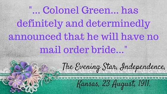_... Colonel Green... has definitely and determinedly announced that he will have no mail order bride in his'n._