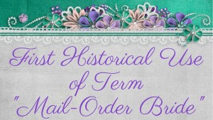 "First Historical Use of Term ""Mail-Order Bride"" by Author Kristin Holt"