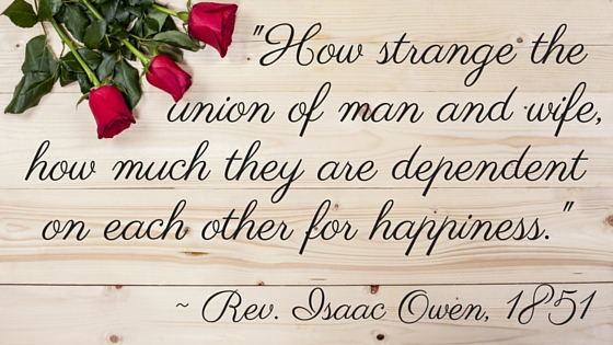 "Kristin Holt | Quotes: ""How strange the union of man and wife, how much they are dependent on each other for happiness."" ~ Rev. Isaac Owen, 1851"