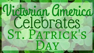 Kristin Holt | Victorian America Celebrates St. Patrick's Day. Related to Victorian Americans Celebrate Oktoberfest.