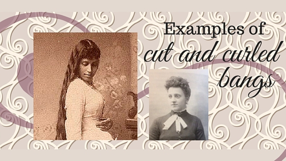 Kristin Holt | L-O-N-G Victorian Hair. Image: Examples of cut and curled bangs (of the 1880s)