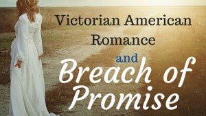 Kristin Holt | Victorian American Romance and Breach of Promise. When Love Making turns sour; Courtship = love making (in a G-rated, 1800s definition)