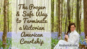 Kristin Holt | The Proper and Safe Way to Terminate a Victorian American Courtship. Related to Common Details of Western Historical Romance that are Historically Incorrect, Part 1.