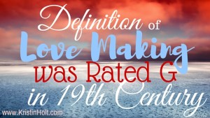 Kristin Holt | Definition of Love Making was Rated G in 19th Century. Related to Courtship, Old West Style.