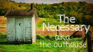 Kristin Holt | The Necessary, a.k.a. The Outhouse