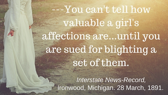 ---You can't tell how valuable a girl's affections are...until you are sued for blighting a set of them.
