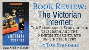 Kristin Holt | BOOK REVIEW: The Victorian Internet by Tom Standage