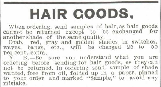 Montgomery, Ward & Co. Catalog no. 57, Spring and Summer of 1897. Instructions of how to order Hair Goods, including sending in a snip of hair for the best match of hair pieces.