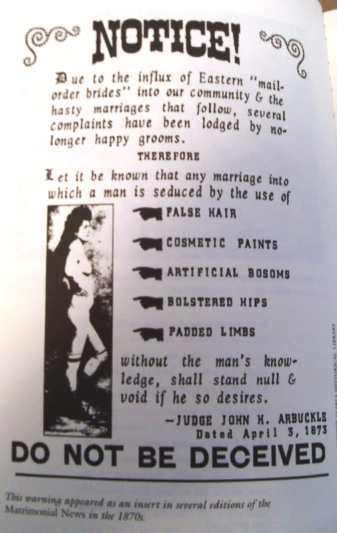 This warning appeared as an insert in sereral editions of the Matrimonial News in the 1870's. While this image is readily available (without citations) on the internet and various websites, I believe this image (and the caption) comes from at least one mail-order bride nonfiction title by Chris Enss.