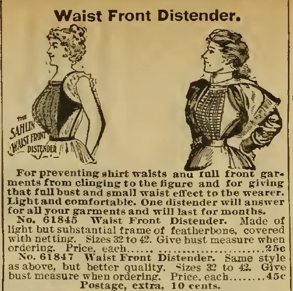 Kristin Holt | Lady Victorian's Secret. Waist Front Distender. Prevents shirt waists and full front garments from clinging to the figure and for giving that full bust and small waist effect to the wearer. For sale in 1898 Sears Catalog.