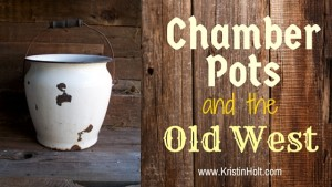 Kristin Holt | Chamber Pots and the Old West