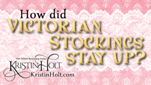 Kristin Holt | How Did Victorian Stockings Stay Up?
