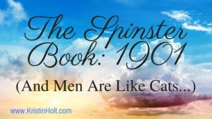 Kristin Holt | The Spinster Book: 1901, And Men Are Like Cats. Related to Courtship, Old West Style.
