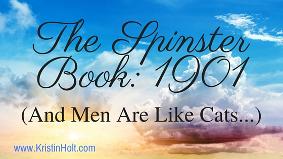 The Spinster Book: 1901 (And Men Are Like Cats…)