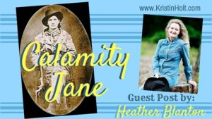 """Calamity Jane,"" a guest post by Author Heather Blanton. Hosted by Author Kristin Holt."