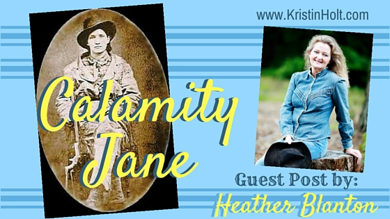 Calamity Jane, Guest Post by Heather Blanton