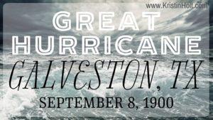 Kristin Holt | Great Hurricane: Galveston, Texas. September 8, 1900