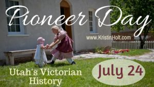 Kristin Holt | Pioneer day: Utah's Victorian History. Related to Victorian Americans Celebrate Independence Day.