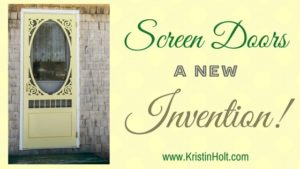 Kristin Holt | Screen Doors: A New Invention! Related to Victorian Era: The American West.